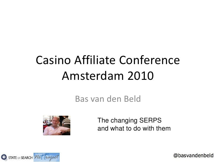 Casino Affiliate Conference Amsterdam 2010<br />Bas van den Beld<br />The changing SERPS and what to do with them<br />