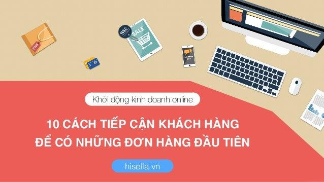 10 CÁCH TIẾP CẬN KHÁCH HÀNG ĐỂ CÓ NHỮNG ĐƠN HÀNG ĐẦU TIÊN Khởi động kinh doanh online hisella.vn