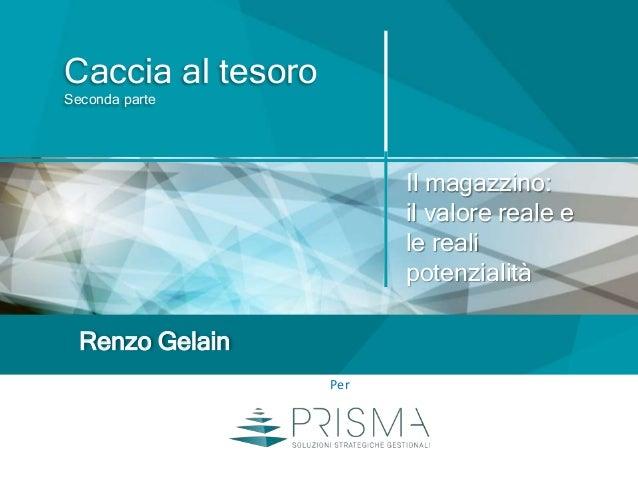 Caccia al tesoro Seconda parte Renzo Gelain Per Il magazzino: il valore reale e le reali potenzialità