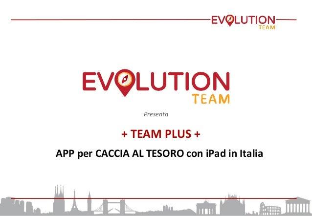 Presenta     +  TEAM  PLUS  +     APP  per  CACCIA  AL  TESORO  con  iPad  in  Italia