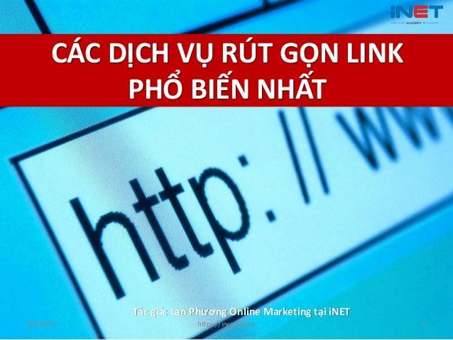 CÁC DỊCH VỤ RÚT GỌN LINKPHỔ BIẾN NHẤTTác giả: Lan Phương Online Marketing tại iNET6/3/2013 https://inet.edu.vn 1