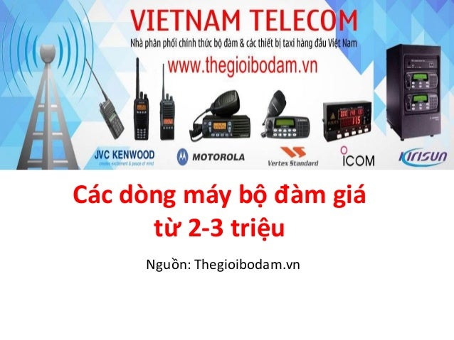 Các dòng máy bộ đàm giá từ 2-3 triệu Nguồn: Thegioibodam.vn