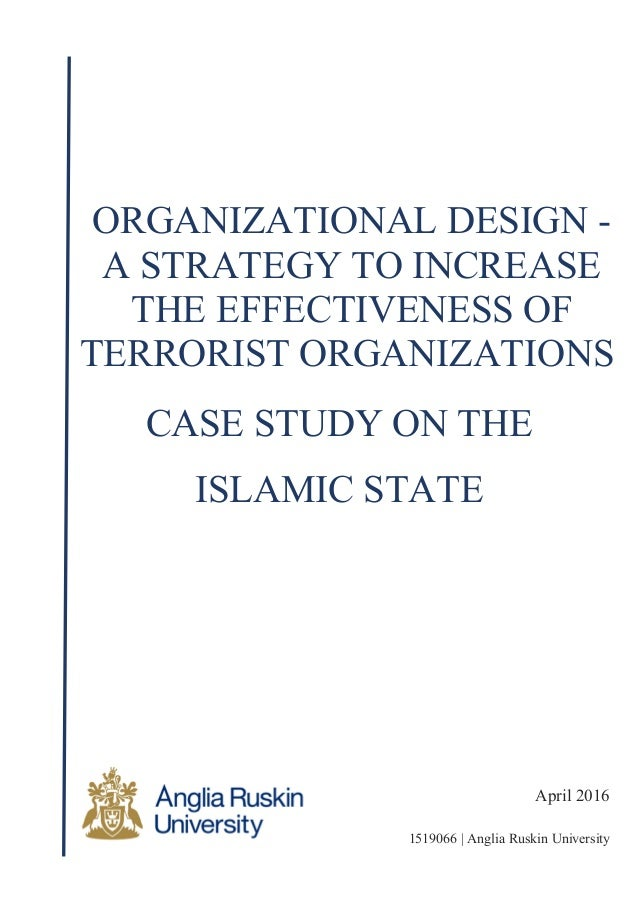 April 2016 1519066 | Anglia Ruskin University ORGANIZATIONAL DESIGN - A STRATEGY TO INCREASE THE EFFECTIVENESS OF TERRORIS...