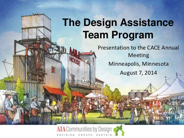 The Design Assistance Team Program Presentation to the CACE Annual Meeting Minneapolis, Minnesota August 7, 2014