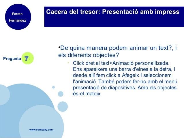 Ferran                 Cacera del tresor: Presentació amb impress  Hernandez                                   ●          ...
