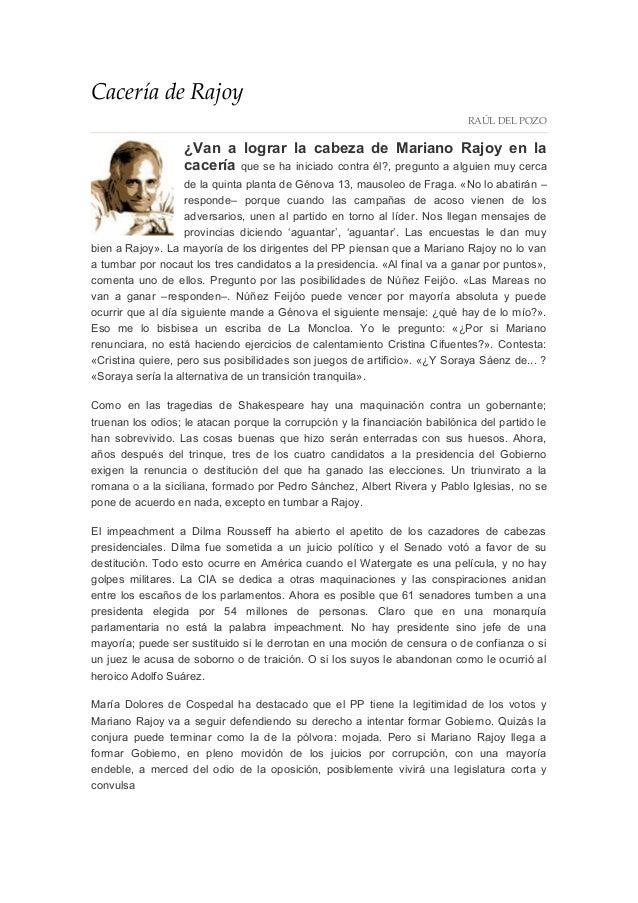 Cacería de Rajoy RAÚL DEL POZO ¿Van a lograr la cabeza de Mariano Rajoy en la cacería que se ha iniciado contra él?, pregu...