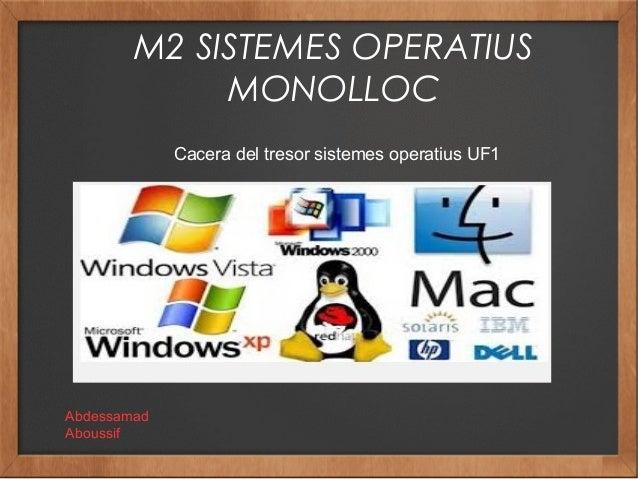 M2 SISTEMES OPERATIUS MONOLLOC Abdessamad Aboussif Cacera del tresor sistemes operatius UF1