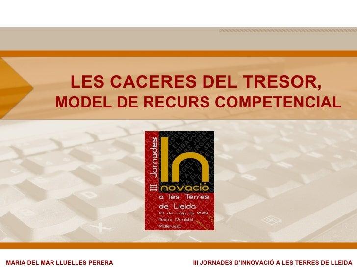LES CACERES DEL TRESOR,  MODEL DE RECURS COMPETENCIAL MARIA DEL MAR LLUELLES PERERA  III JORNADES D'INNOVACIÓ A LES TERRES...