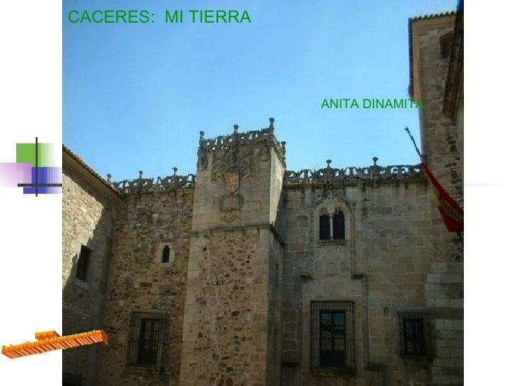 CACERES:  MI TIERRA ANITA DINAMITA  www. laboutiquedelpowerpoint. com