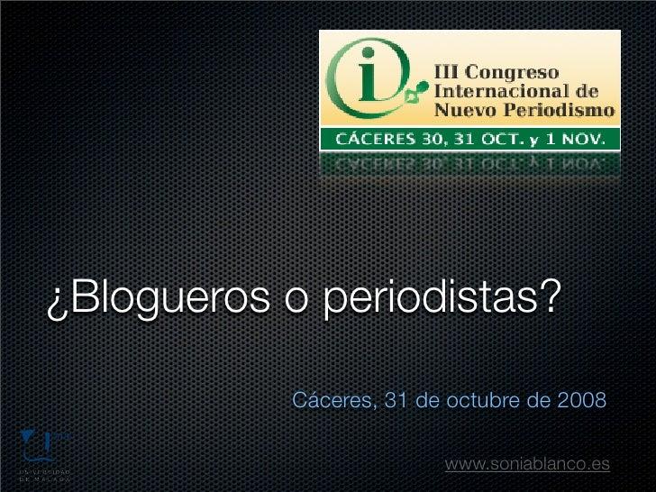 ¿Blogueros o periodistas?             Cáceres, 31 de octubre de 2008                           www.soniablanco.es