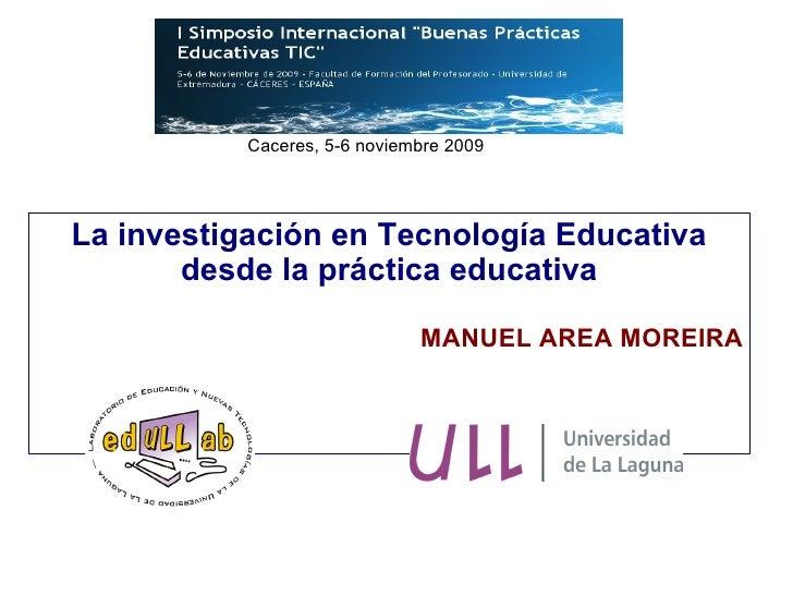 LainvestigaciónenTecnologíaEducativa desdelaprácticaeducativa MANUEL AREA MOREIRA Caceres, 5-6 noviembre 2009