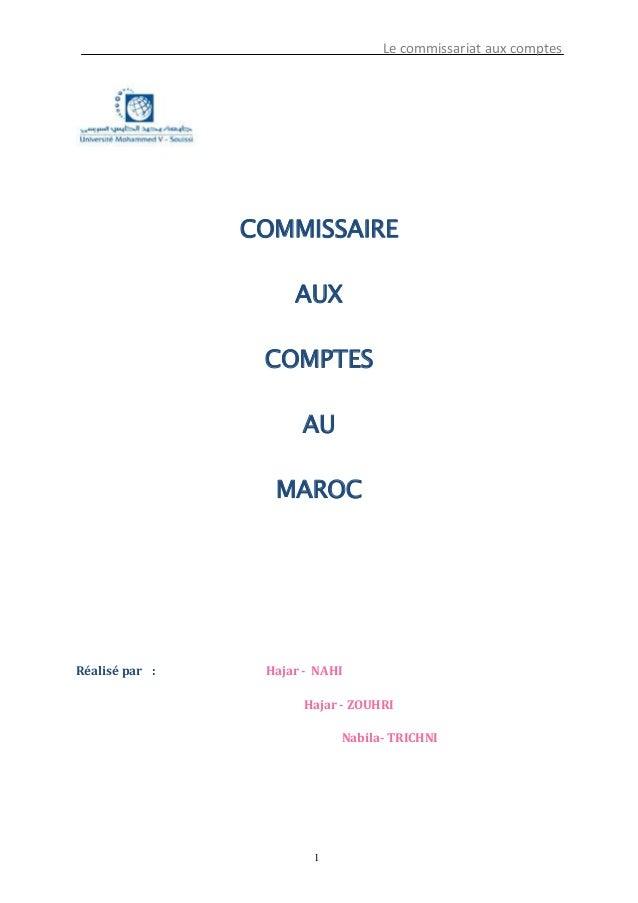Le commissariat aux comptes 1 COMMISSAIRE AUX COMPTES AU MAROC Réalisé par : Hajar - NAHI Hajar - ZOUHRI Nabila- TRICHNI