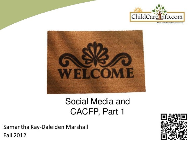 Social Media and                      CACFP, Part 1Samantha Kay-Daleiden MarshallFall 2012