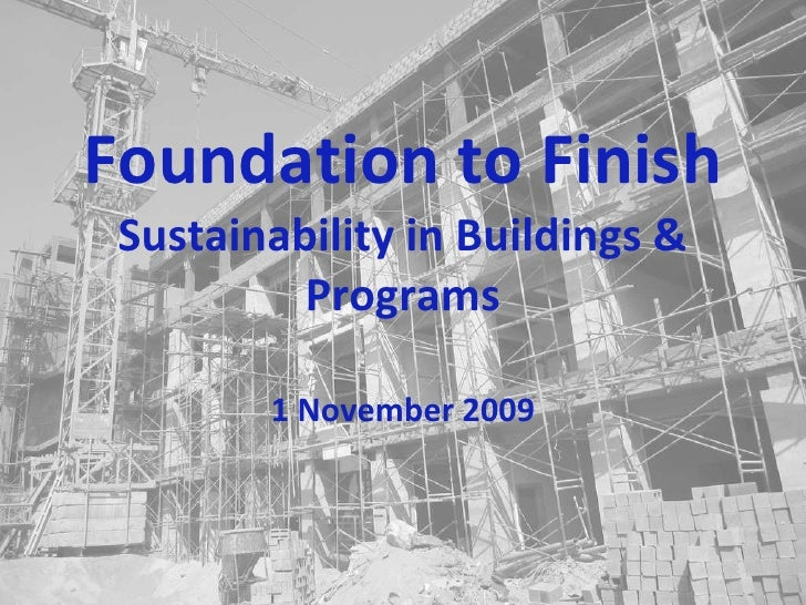 Foundation to Finish Sustainability in Buildings & Programs 1 November 2009