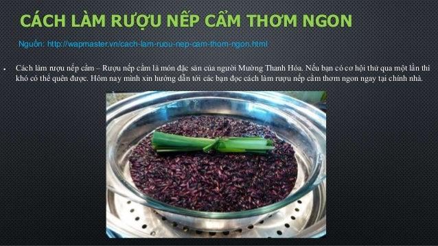 CÁCH LÀM RƯỢU NẾP CẨM THƠM NGON Nguồn: http://wapmaster.vn/cach-lam-ruou-nep-cam-thom-ngon.html  Cách làm rượu nếp cẩm – ...