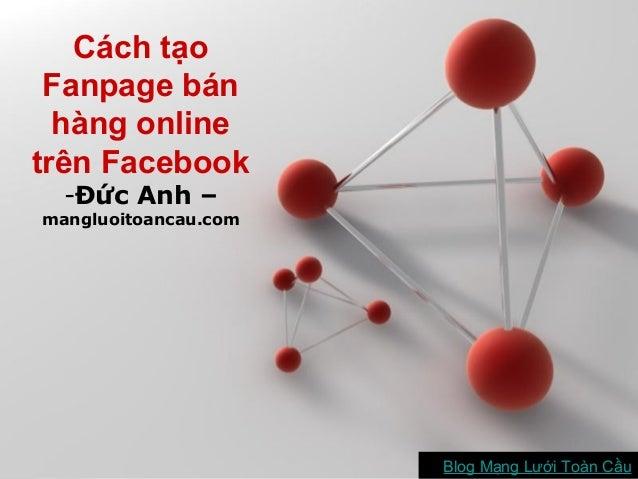 Cách tạo Fanpage bán hàng online trên Facebook -Đức Anh –  mangluoitoancau.com  Powerpoint Templates  Page 1 Blog Mạng Lướ...