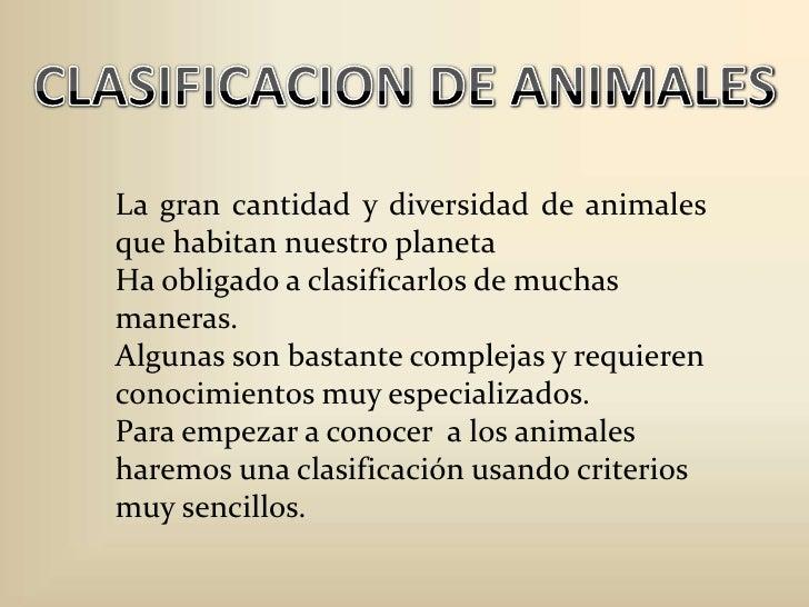 CLASIFICACION DE ANIMALES<br />La gran cantidad y diversidad de animales que habitan nuestro planeta<br />Ha obligado a cl...