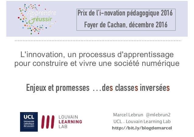 Marcel Lebrun @mlebrun2 UCL - Louvain Learning Lab http://bit.ly/blogdemarcel L'innovation, un processus d'apprentissage p...