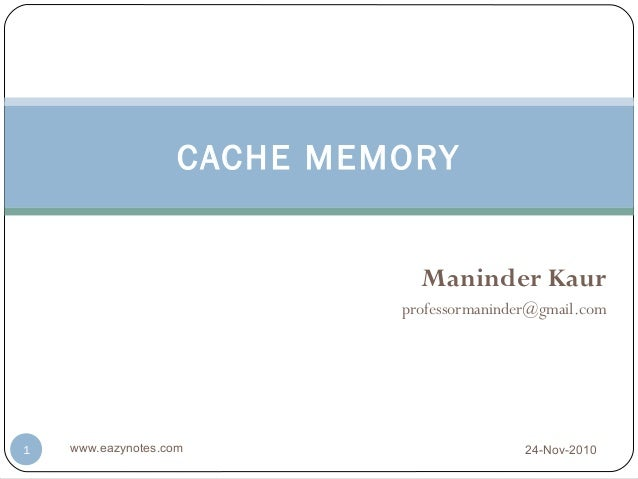 CACHE MEMORY                               Maninder Kaur                             professormaninder@gmail.com1   www.ea...