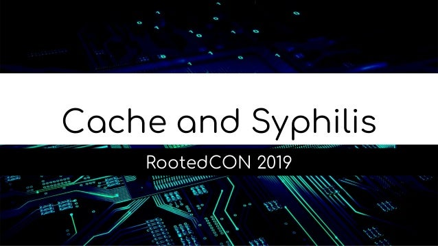 Cache and Syphilis RootedCON 2019