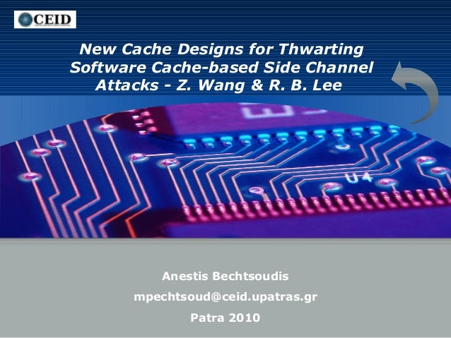 LOGO  New Cache Designs for Thwarting Software Cache-based Side Channel Attacks - Z. Wang & R. B. Lee  Anestis Bechtsoudis...