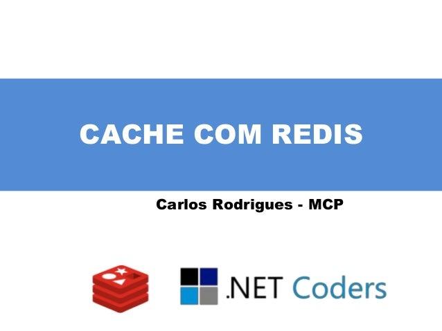 CACHE COM REDIS Carlos Rodrigues - MCP