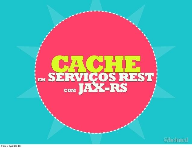 @helmedCACHEEM SERVIÇOSRESTCOM JAX-RSFriday, April 26, 13