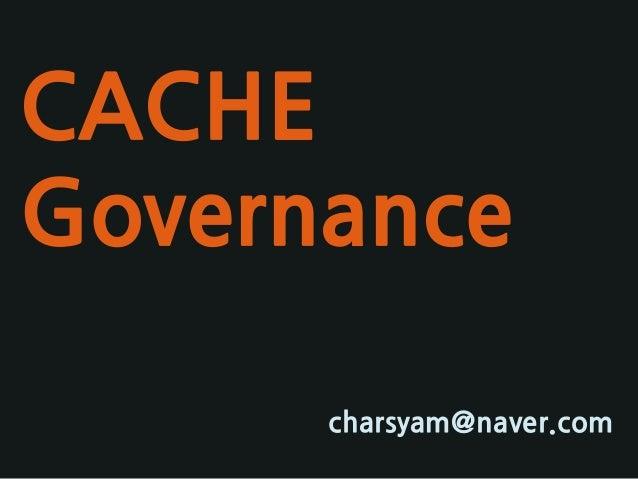 CACHE Governance  charsyam@naver.com