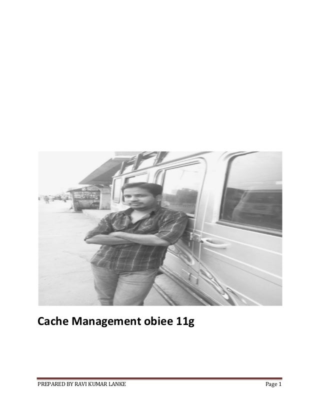 Cache Management obiee 11g  PREPARED BY RAVI KUMAR LANKE  Page 1