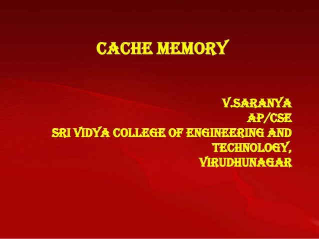 Cache Memory                          V.Saranya                              AP/CSESri Vidya College of Engineering and   ...