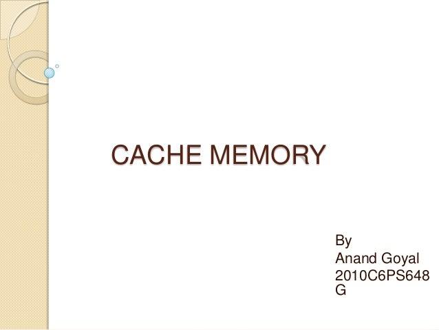CACHE MEMORYByAnand Goyal2010C6PS648G