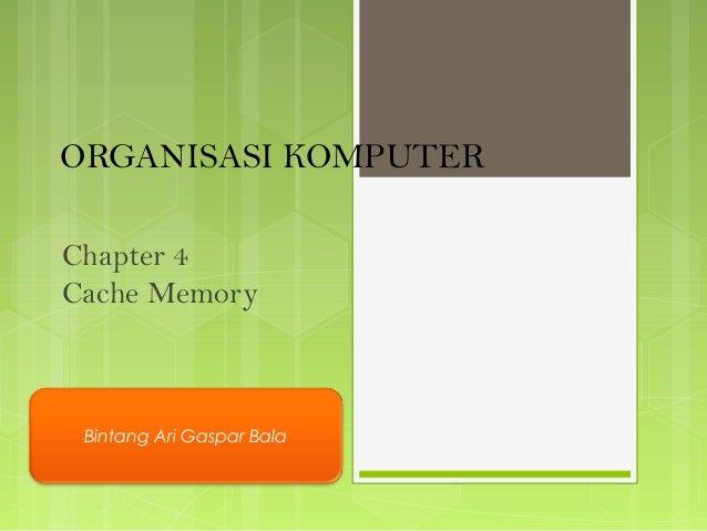 ORGANISASI KOMPUTERChapter 4Cache MemoryBintang Ari Gaspar Bala