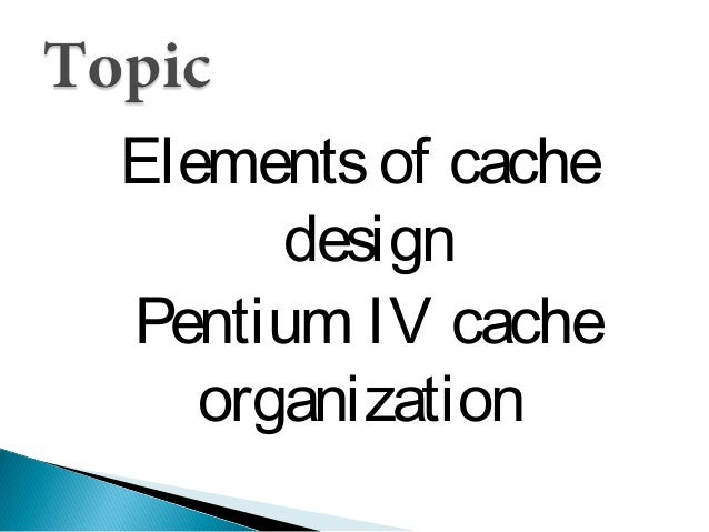 Elements of cache design Pentium IV cache organization