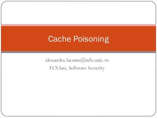 Cache Poisoning alexandra.lacatus@info.uaic.ro FCS Iasi, Software Security