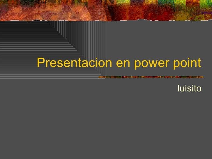 Presentacion en power point luisito