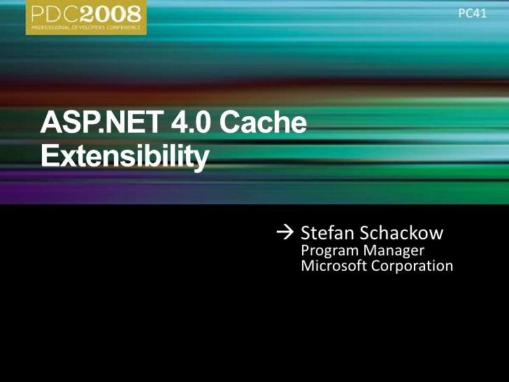 ASP.NET 4.0 Cache Extensibility<br />Stefan SchackowProgram Manager<br />Microsoft Corporation<br />PC41<br />