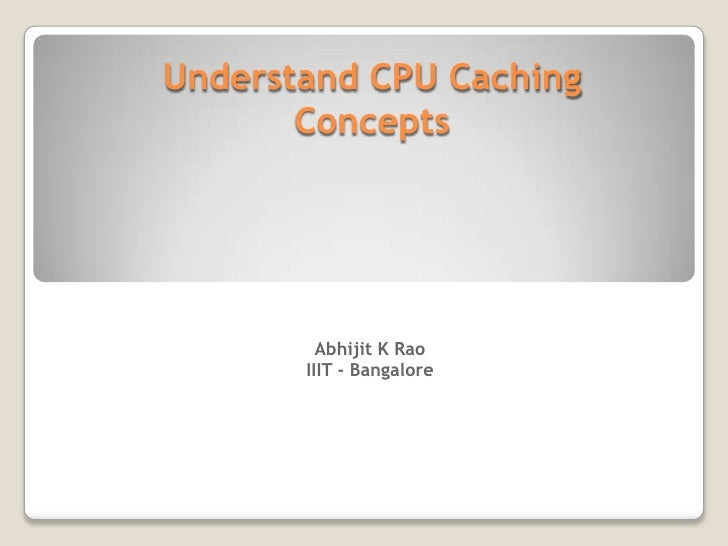 Understand CPU Caching Concepts<br />Abhijit K Rao<br />IIIT - Bangalore<br />
