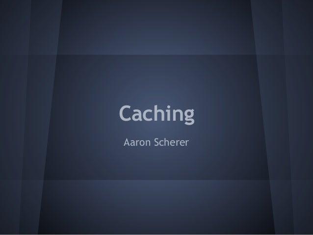 CachingAaron Scherer