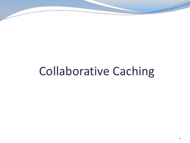 Collaborative Caching 1