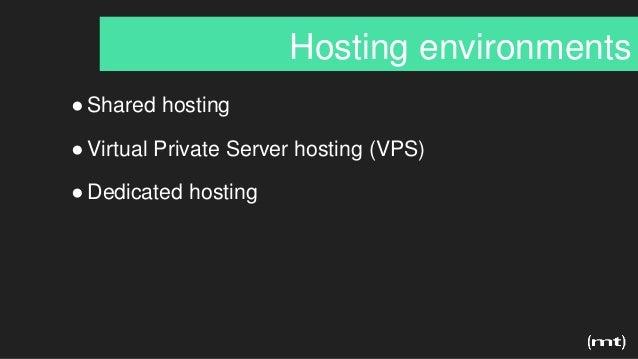 Hosting environments ●Shared hosting ●Virtual Private Server hosting (VPS) ●Dedicated hosting