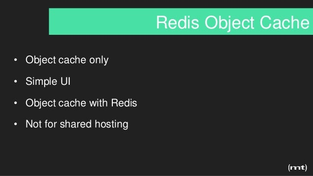 Redis Object Cache • Object cache only • Simple UI • Object cache with Redis • Not for shared hosting