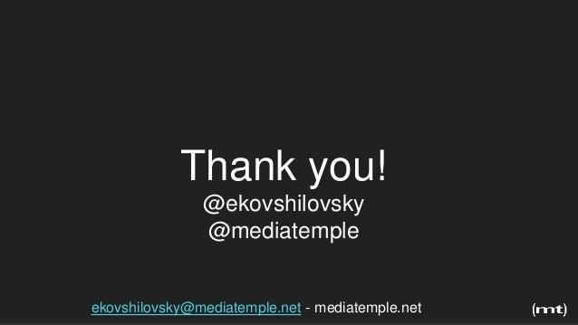 Thank you! @ekovshilovsky @mediatemple ekovshilovsky@mediatemple.net - mediatemple.net