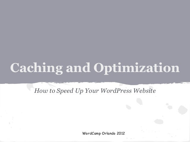 Caching and Optimization   How to Speed Up Your WordPress Website                 WordCamp Orlando 2012