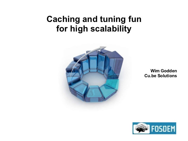 Caching and tuning fun for high scalability Wim Godden Cu.be Solutions