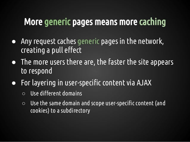 ● Any request caches generic pages in the network, creating a pull effect ● The more users there are, the faster the site ...
