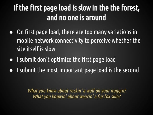 If the first page load is slow in the the forest, and no one is around ● On first page load, there are too many variations...