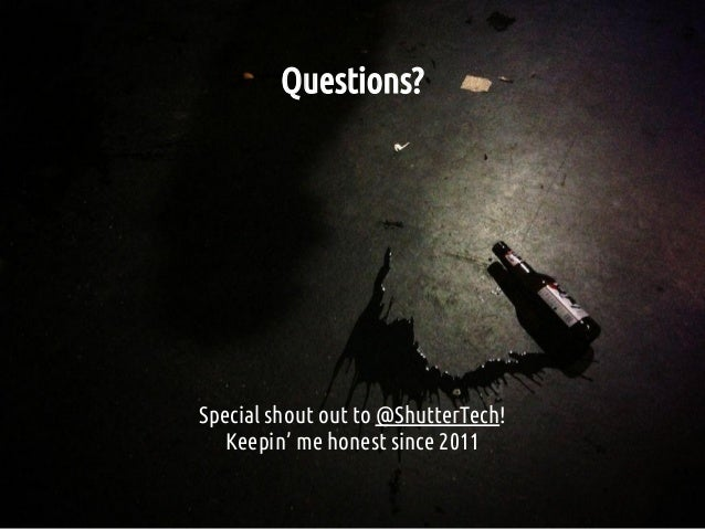 Questions? Special shout out to @ShutterTech! Keepin' me honest since 2011