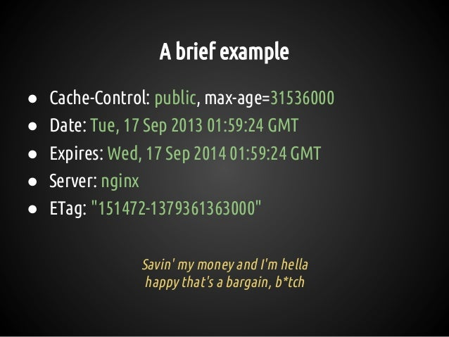 A brief example ● Cache-Control: public, max-age=31536000 ● Date: Tue, 17 Sep 2013 01:59:24 GMT ● Expires: Wed, 17 Sep 201...