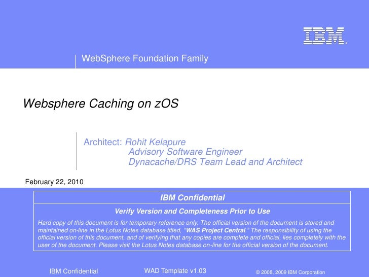 Websphere Caching on zOS<br />Architect: Rohit Kelapure<br />   Advisory Software Engineer <br />   Dynacache/DRS Team L...