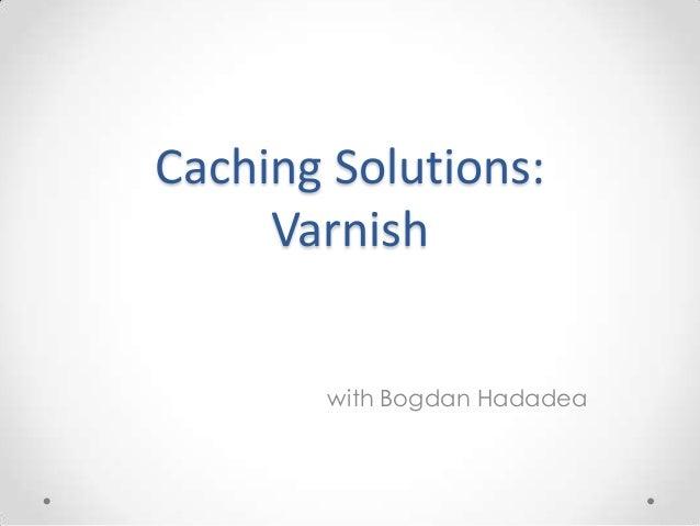 Caching Solutions: Varnish with Bogdan Hadadea